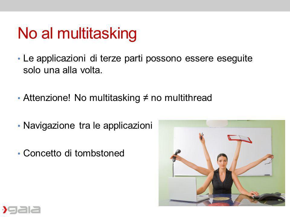No al multitasking Le applicazioni di terze parti possono essere eseguite solo una alla volta. Attenzione! No multitasking no multithread Navigazione
