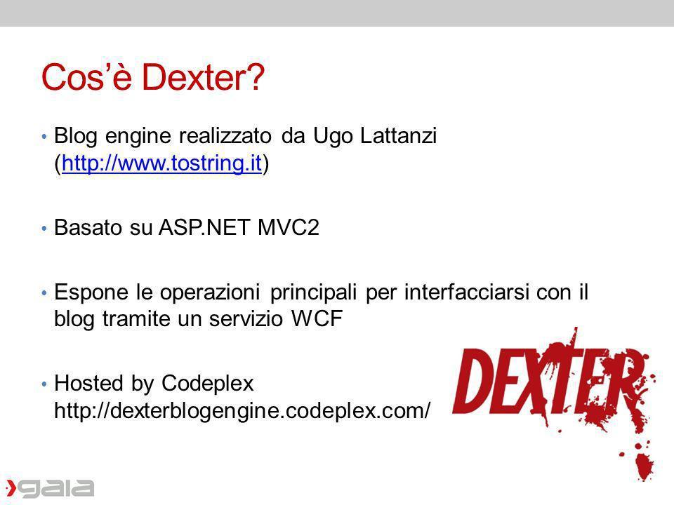 Cosè Dexter? Blog engine realizzato da Ugo Lattanzi (http://www.tostring.it)http://www.tostring.it Basato su ASP.NET MVC2 Espone le operazioni princip