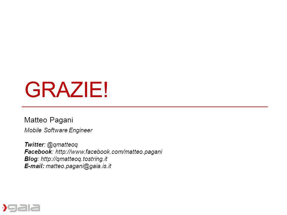 GRAZIE! Matteo Pagani Mobile Software Engineer Twitter: @qmatteoq Facebook: http://www.facebook.com/matteo.pagani Blog: http://qmatteoq.tostring.it E-