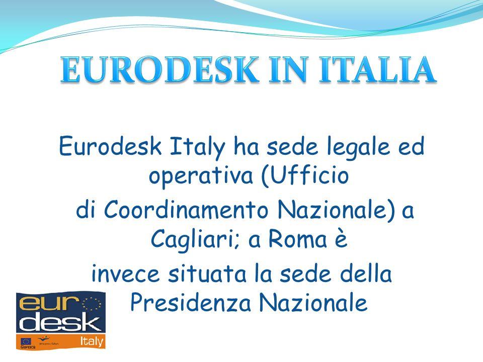 Eurodesk Italy ha sede legale ed operativa (Ufficio di Coordinamento Nazionale) a Cagliari; a Roma è invece situata la sede della Presidenza Nazionale