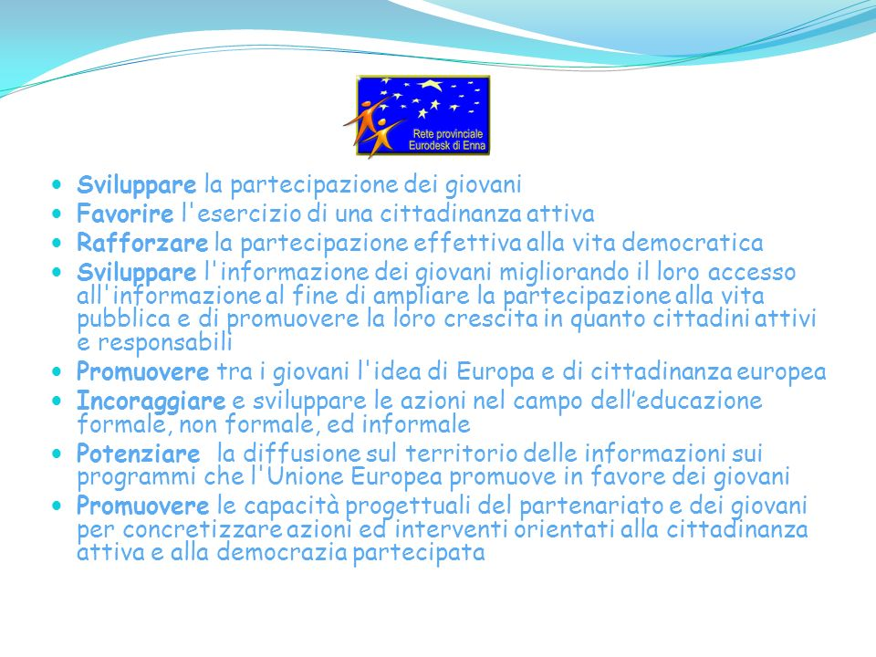 Sviluppare la partecipazione dei giovani Favorire l'esercizio di una cittadinanza attiva Rafforzare la partecipazione effettiva alla vita democratica