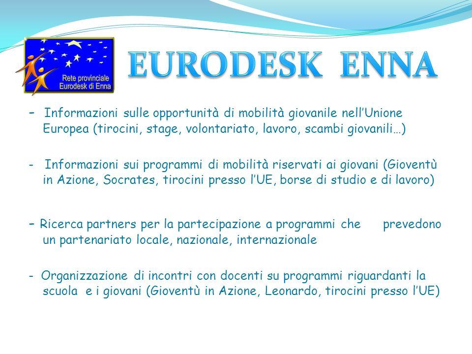 - Informazioni sulle opportunità di mobilità giovanile nellUnione Europea (tirocini, stage, volontariato, lavoro, scambi giovanili…) - Informazioni su