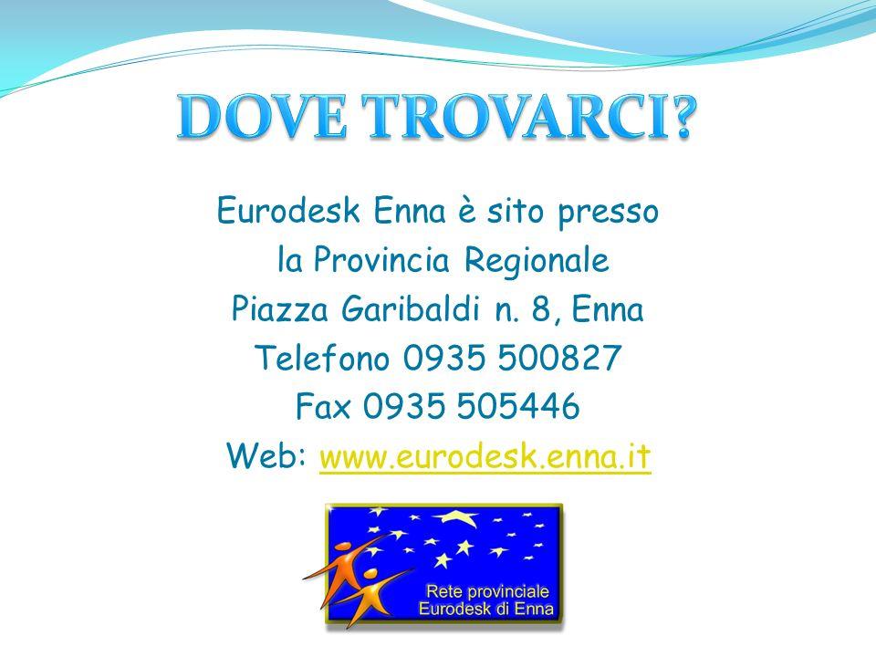 Eurodesk Enna è sito presso la Provincia Regionale Piazza Garibaldi n. 8, Enna Telefono 0935 500827 Fax 0935 505446 Web: www.eurodesk.enna.itwww.eurod