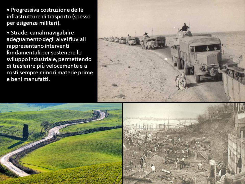 Progressiva costruzione delle infrastrutture di trasporto (spesso per esigenze militari). Strade, canali navigabili e adeguamento degli alvei fluviali