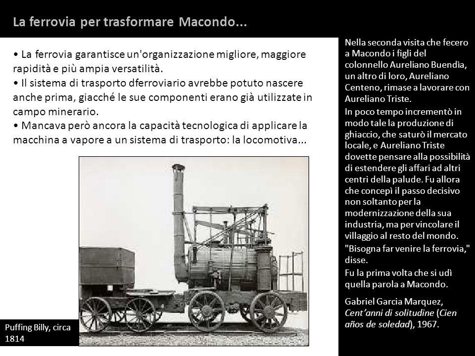 La ferrovia per trasformare Macondo... La ferrovia garantisce un'organizzazione migliore, maggiore rapidità e più ampia versatilità. Il sistema di tra