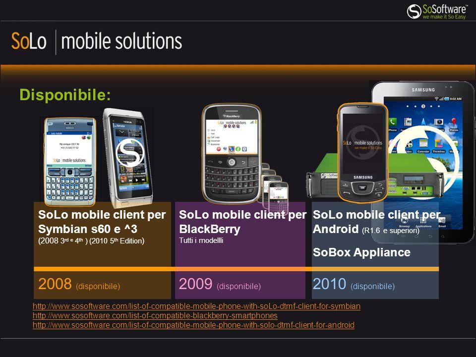 Disponibile: 2008 (disponibile) SoLo mobile client per Symbian s60 e ^3 (2008 3 rd e 4 th ) (2010 5 th Edition ) 2009 (disponibile) SoLo mobile client