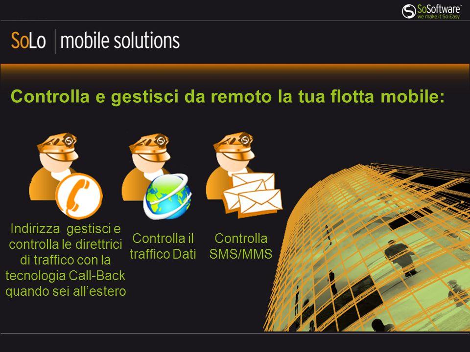 Controlla e gestisci da remoto la tua flotta mobile: Controlla SMS/MMS Indirizza gestisci e controlla le direttrici di traffico con la tecnologia Call