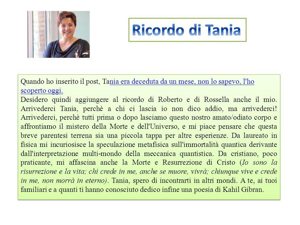 Quando ho inserito il post, Tania era deceduta da un mese, non lo sapevo, l ho scoperto oggi.nia era deceduta da un mese, non lo sapevo, l ho scoperto oggi.