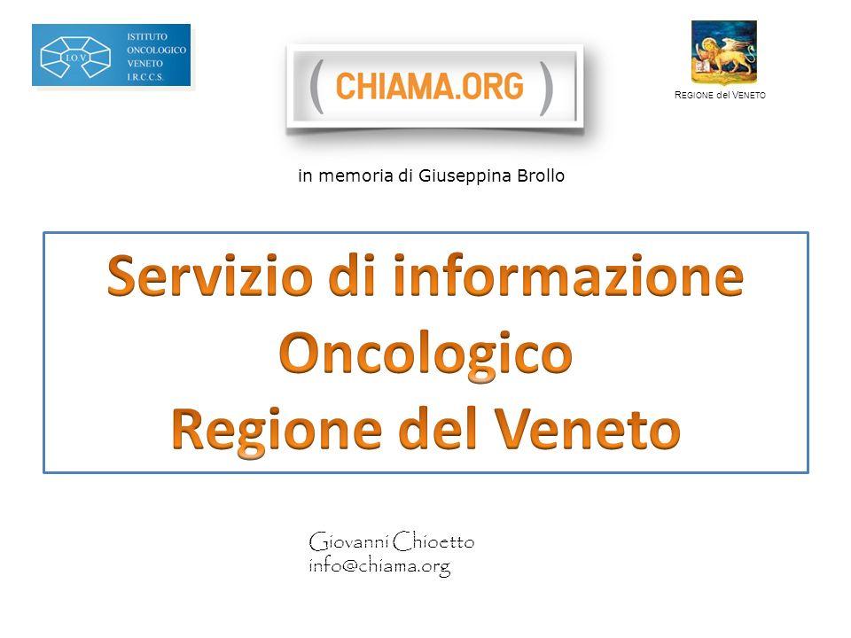 Giovanni Chioetto info@chiama.org R EGIONE del V ENETO in memoria di Giuseppina Brollo