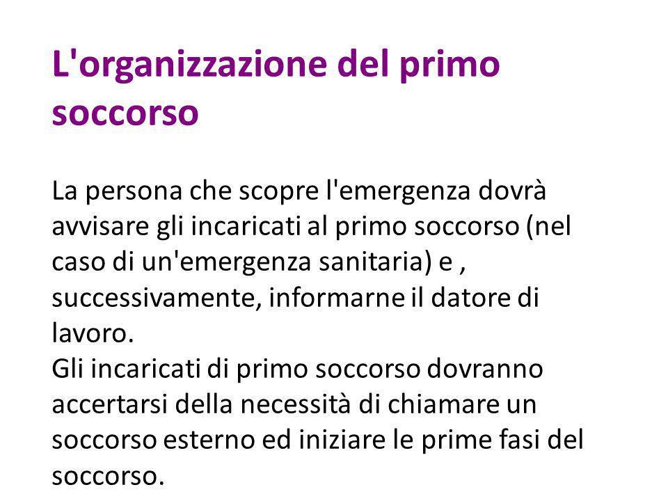 L'organizzazione del primo soccorso La persona che scopre l'emergenza dovrà avvisare gli incaricati al primo soccorso (nel caso di un'emergenza sanita
