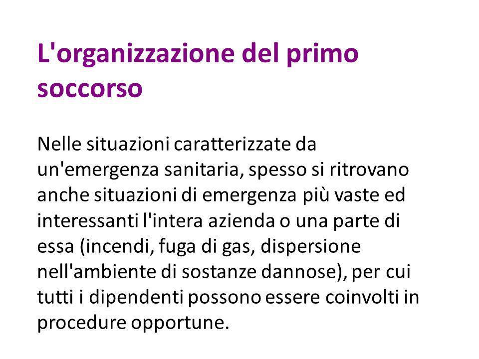L'organizzazione del primo soccorso Nelle situazioni caratterizzate da un'emergenza sanitaria, spesso si ritrovano anche situazioni di emergenza più v