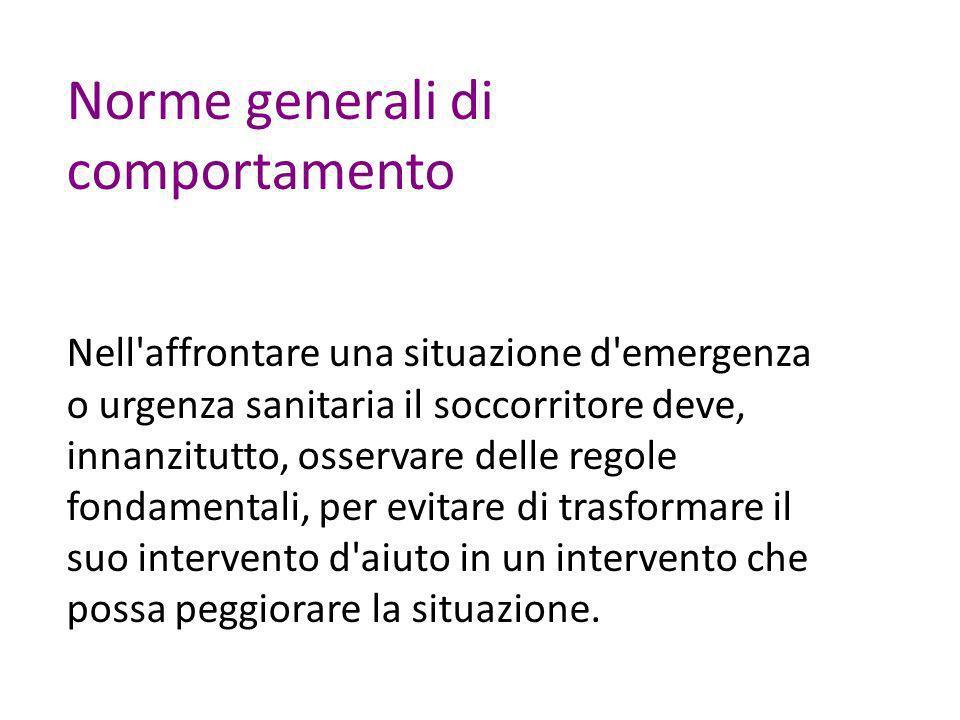 Norme generali di comportamento Nell'affrontare una situazione d'emergenza o urgenza sanitaria il soccorritore deve, innanzitutto, osservare delle reg