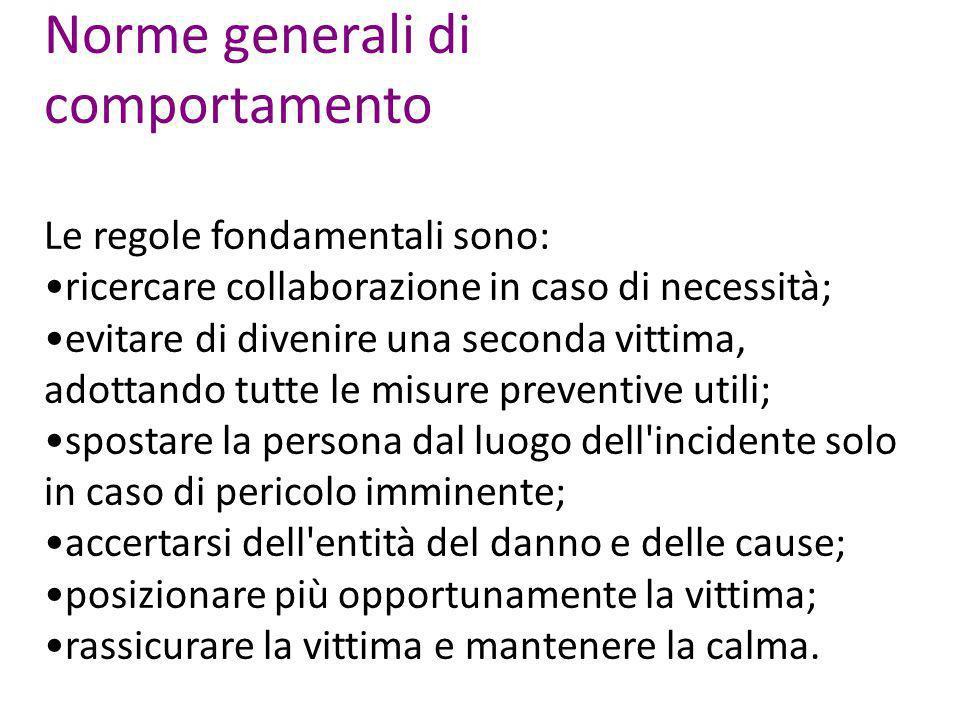 Norme generali di comportamento Le regole fondamentali sono: ricercare collaborazione in caso di necessità; evitare di divenire una seconda vittima, a