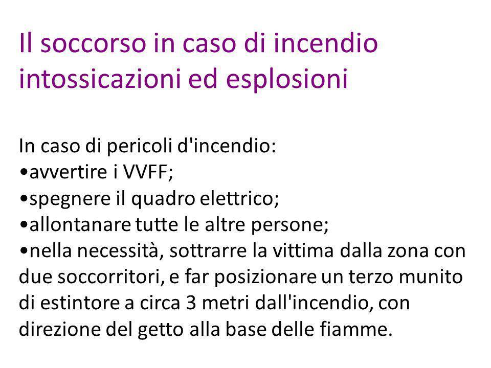 Il soccorso in caso di incendio intossicazioni ed esplosioni In caso di pericoli d'incendio: avvertire i VVFF; spegnere il quadro elettrico; allontana