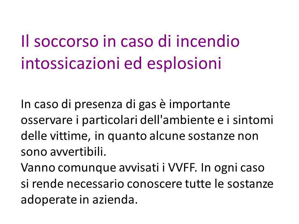 Il soccorso in caso di incendio intossicazioni ed esplosioni In caso di presenza di gas è importante osservare i particolari dell'ambiente e i sintomi