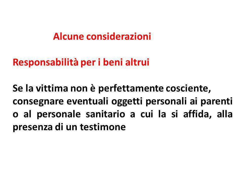 Alcune considerazioni Responsabilità per i beni altrui Se la vittima non è perfettamente cosciente, consegnare eventuali oggetti personali ai parenti