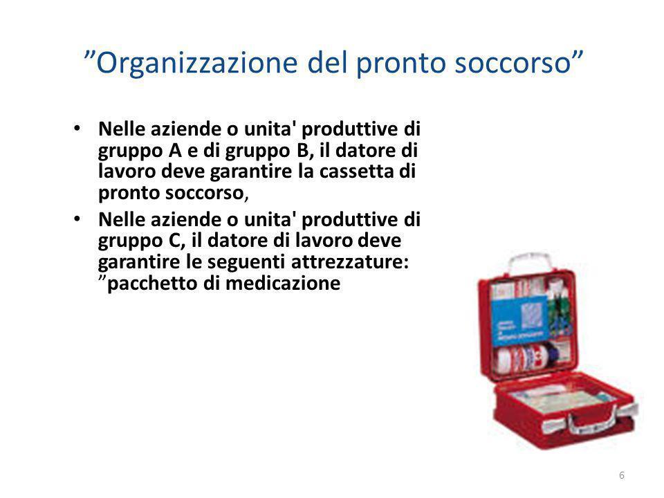 Organizzazione del pronto soccorso Nelle aziende o unita' produttive di gruppo A e di gruppo B, il datore di lavoro deve garantire la cassetta di pron
