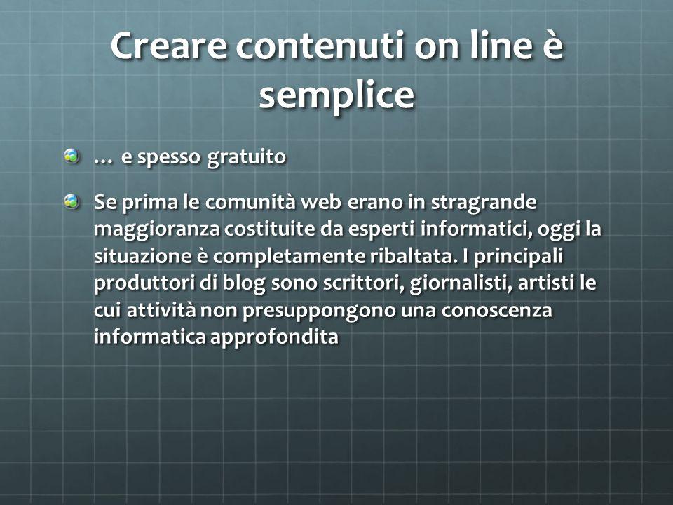 Creare contenuti on line è semplice … e spesso gratuito Se prima le comunità̀ web erano in stragrande maggioranza costituite da esperti informatici, oggi la situazione è completamente ribaltata.