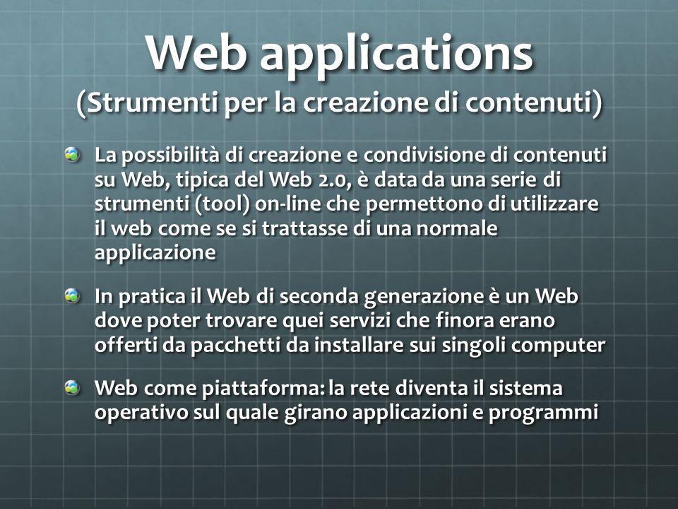 Web applications (Strumenti per la creazione di contenuti) La possibilità di creazione e condivisione di contenuti su Web, tipica del Web 2.0, è dat