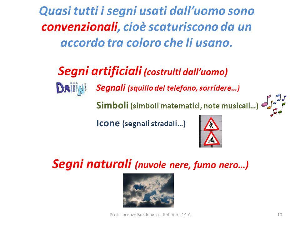 Un segno è formato sempre da due elementi Prof. Lorenzo Bordonaro - Italiano - 1^ A9. Significante. Significato Elemento fisico percepibile con i sens