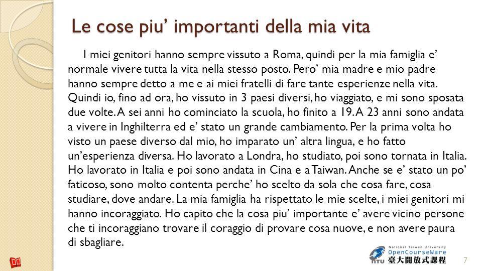 7 Le cose piu importanti della mia vita I miei genitori hanno sempre vissuto a Roma, quindi per la mia famiglia e normale vivere tutta la vita nella s