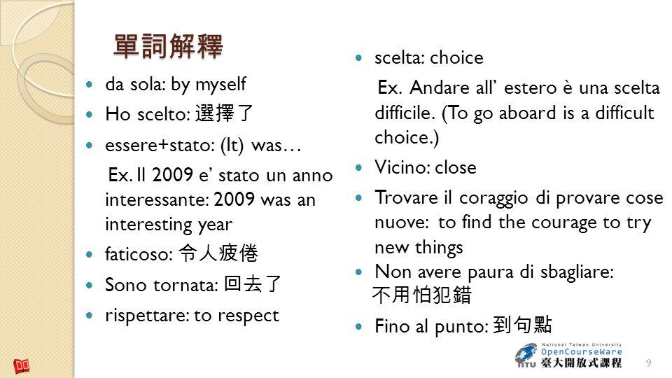 9 da sola: by myself Ho scelto: essere+stato: (It) was… Ex. Il 2009 e stato un anno interessante: 2009 was an interesting year faticoso: Sono tornata: