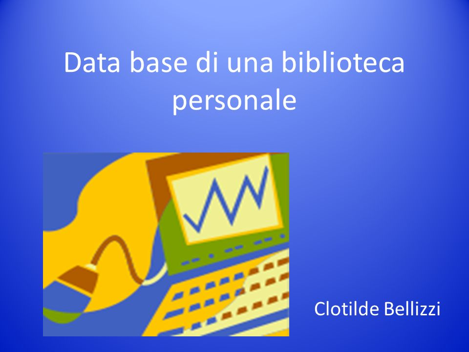 Data base di una biblioteca personale Clotilde Bellizzi