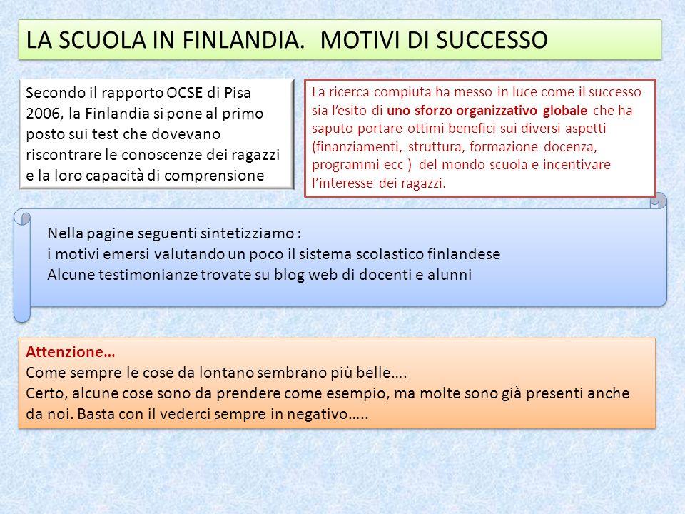 LA SCUOLA IN FINLANDIA. MOTIVI DI SUCCESSO Secondo il rapporto OCSE di Pisa 2006, la Finlandia si pone al primo posto sui test che dovevano riscontrar