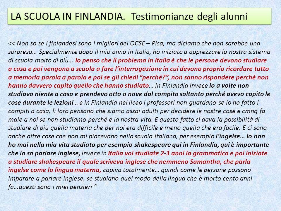 << Non so se i finlandesi sono i migliori del OCSE – Pisa, ma diciamo che non sarebbe una sorpresa… Specialmente dopo il mio anno in Italia, ho inizia