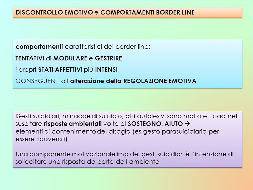 DISCONTROLLO EMOTIVO e COMPORTAMENTI BORDER LINE comportamenti caratteristici dei border line: TENTATIVI di MODULARE e GESTRIRE i propri STATI AFFETTI