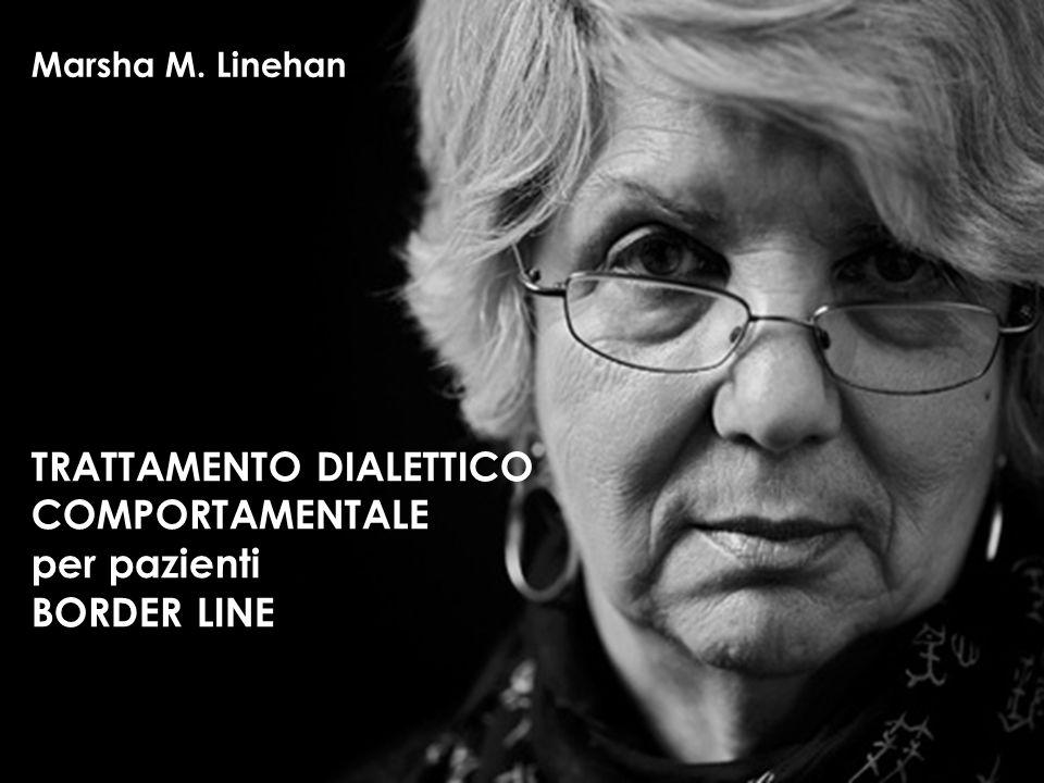 Marsha M. Linehan TRATTAMENTO DIALETTICO COMPORTAMENTALE per pazienti BORDER LINE