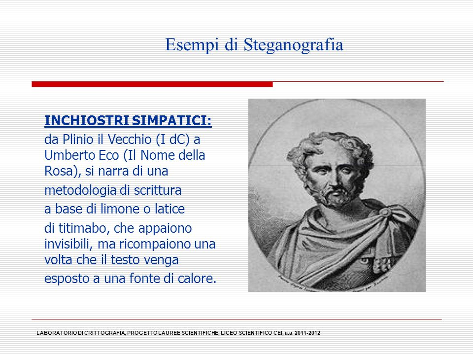 LABORATORIO DI CRITTOGRAFIA, PROGETTO LAUREE SCIENTIFICHE, LICEO SCIENTIFICO CEI, a.a. 2011-2012 Esempi di Steganografia INCHIOSTRI SIMPATICI: da Plin