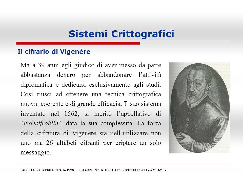 Sistemi Crittografici Il cifrario di Vigenère LABORATORIO DI CRITTOGRAFIA, PROGETTO LAUREE SCIENTIFICHE, LICEO SCIENTIFICO CEI, a.a. 2011-2012 Ma a 39