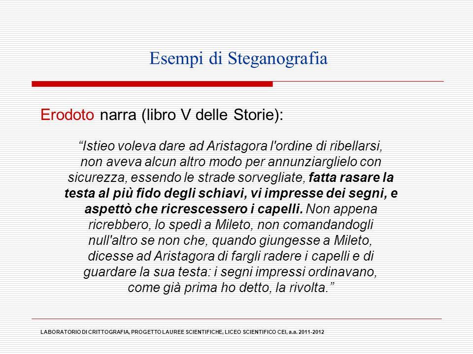 Esempi di Steganografia Erodoto narra (libro V delle Storie): Istieo voleva dare ad Aristagora l'ordine di ribellarsi, non aveva alcun altro modo per