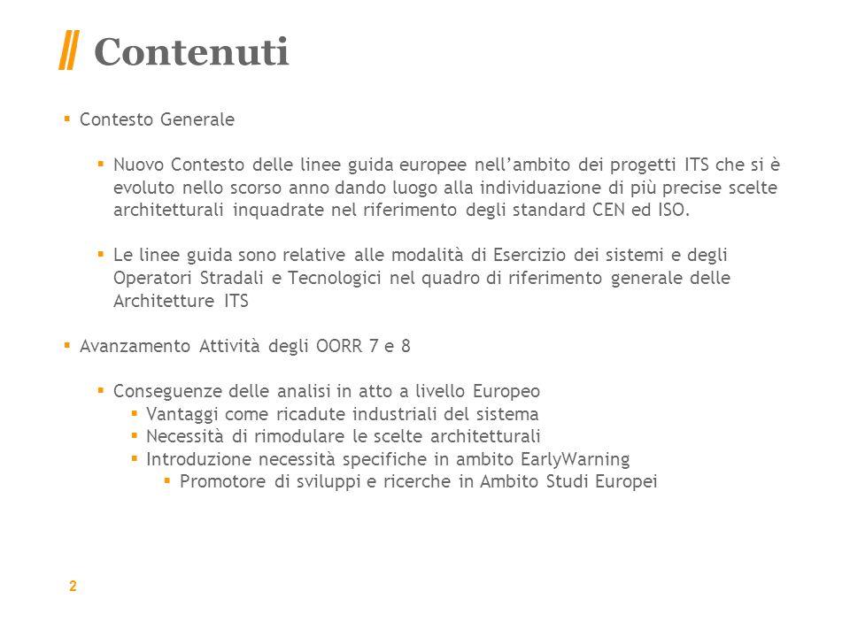 Contenuti Contesto Generale Nuovo Contesto delle linee guida europee nellambito dei progetti ITS che si è evoluto nello scorso anno dando luogo alla individuazione di più precise scelte architetturali inquadrate nel riferimento degli standard CEN ed ISO.