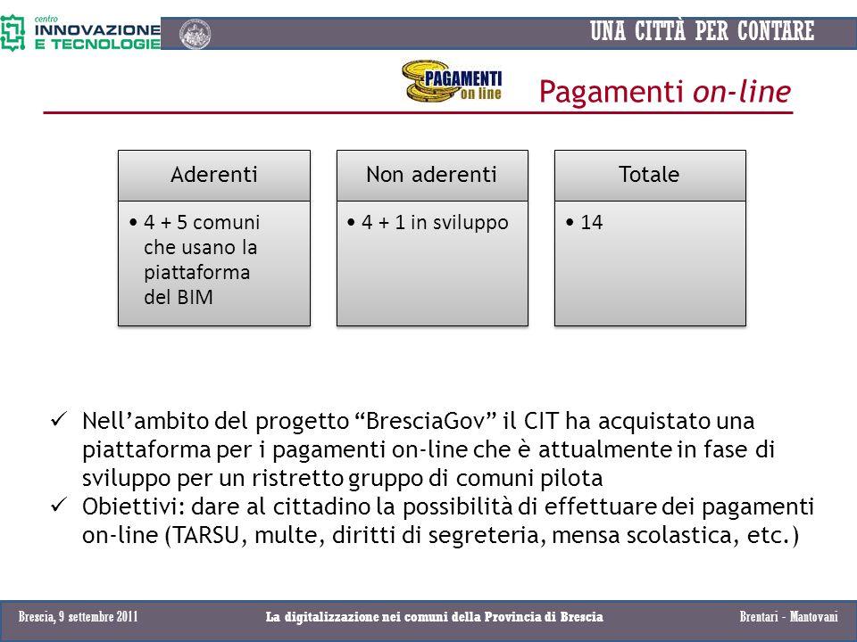 UNA CITTÀ PER CONTARE Pagamenti on-line Aderenti 4 + 5 comuni che usano la piattaforma del BIM Non aderenti 4 + 1 in sviluppo Totale 14 Nellambito del