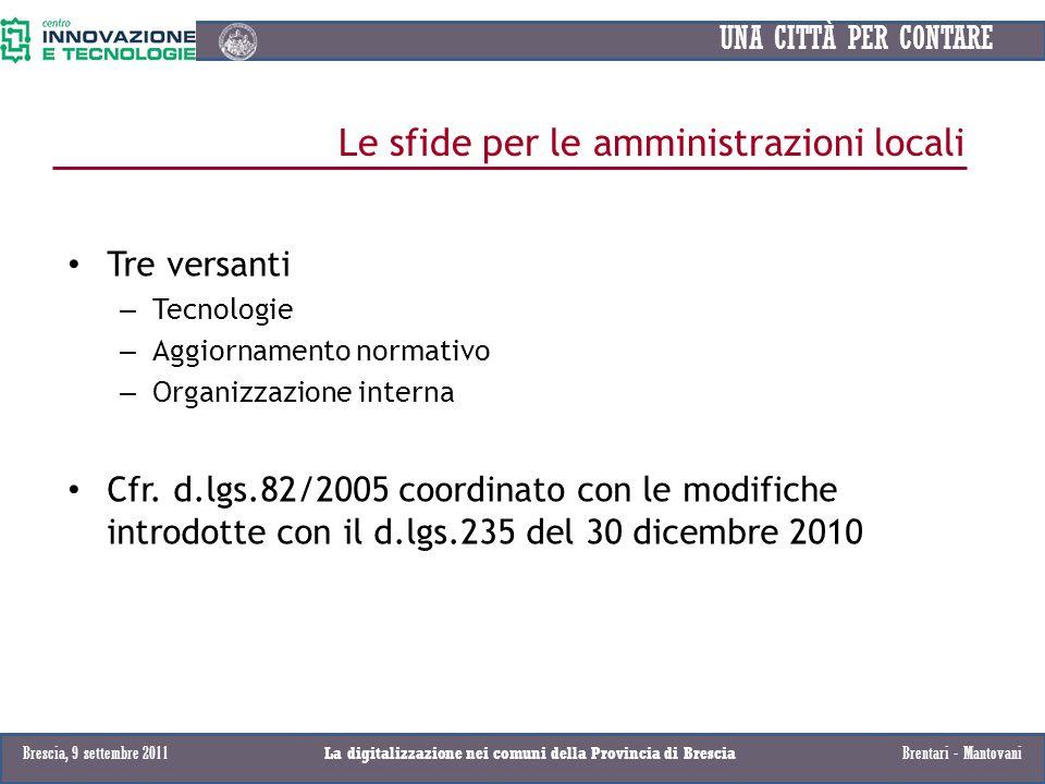 Tre versanti – Tecnologie – Aggiornamento normativo – Organizzazione interna Cfr. d.lgs.82/2005 coordinato con le modifiche introdotte con il d.lgs.23