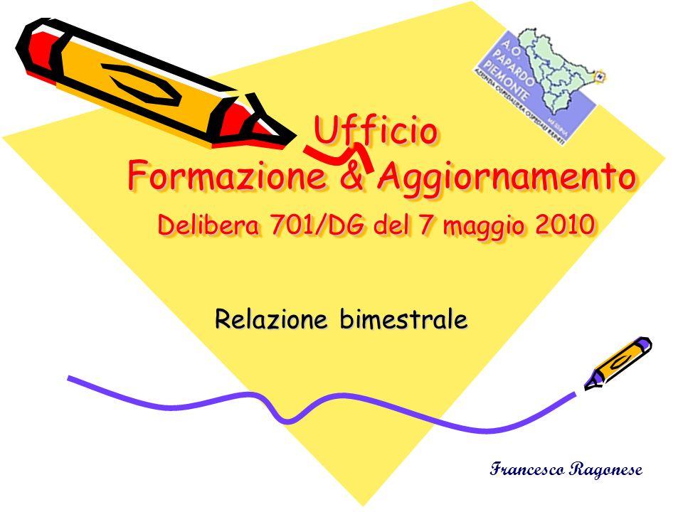 Ufficio Formazione & Aggiornamento Delibera 701/DG del 7 maggio 2010 Relazione bimestrale Francesco Ragonese
