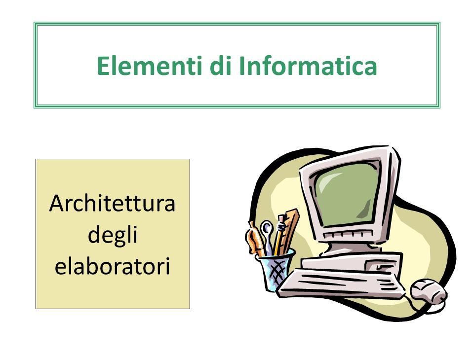 Elementi di Informatica Architettura degli elaboratori