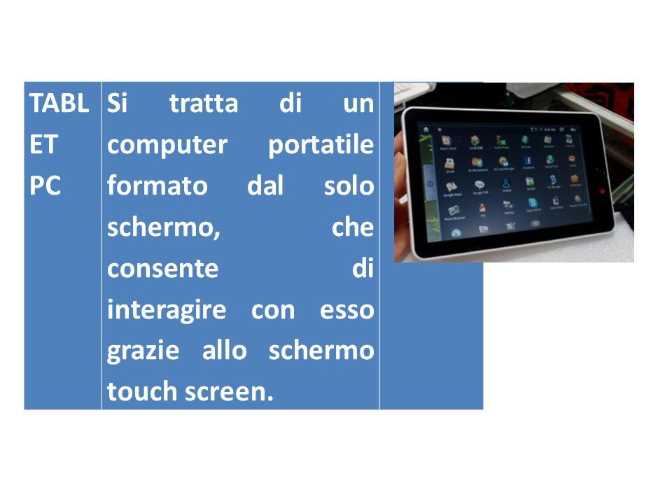 TABL ET PC Si tratta di un computer portatile formato dal solo schermo, che consente di interagire con esso grazie allo schermo touch screen.