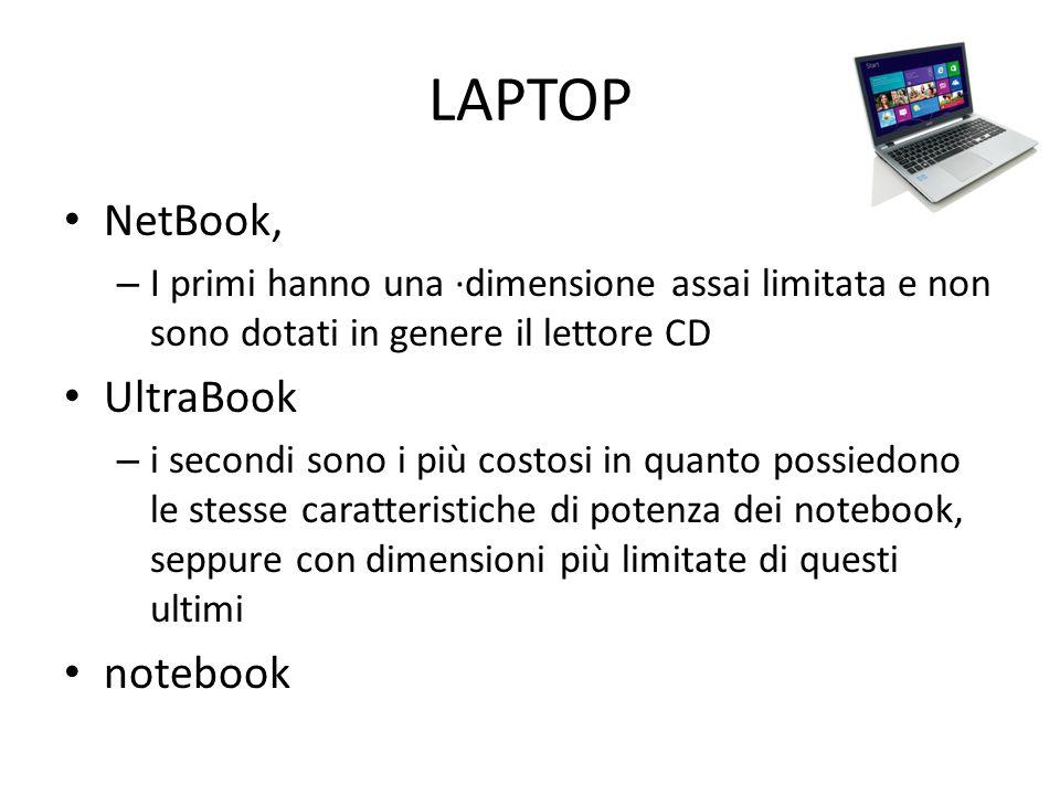 LAPTOP NetBook, – I primi hanno una ·dimensione assai limitata e non sono dotati in genere il lettore CD UltraBook – i secondi sono i più costosi in q