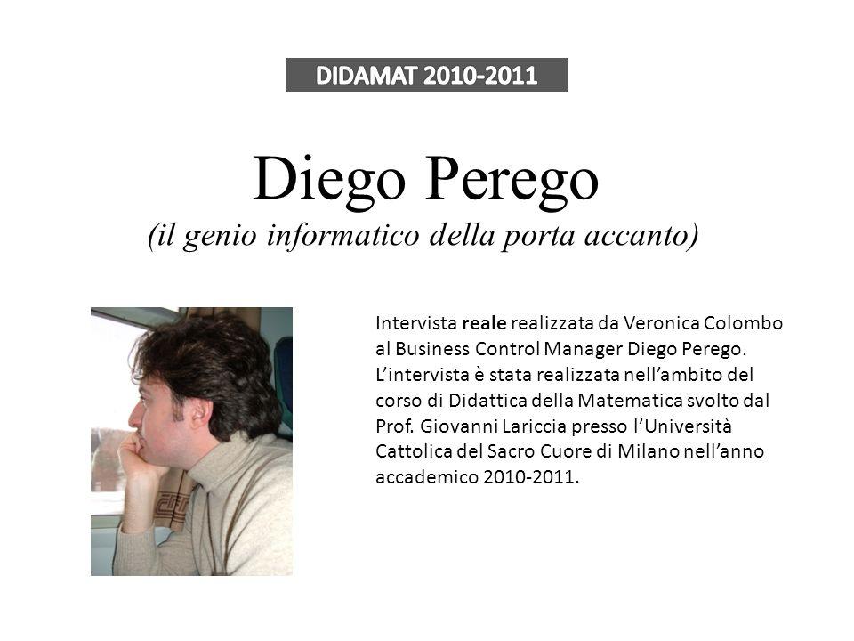 Diego Perego (il genio informatico della porta accanto) Intervista reale realizzata da Veronica Colombo al Business Control Manager Diego Perego. Lint