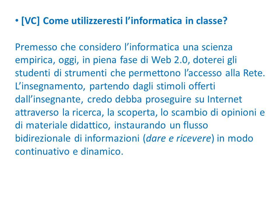 [VC] Come utilizzeresti linformatica in classe? Premesso che considero linformatica una scienza empirica, oggi, in piena fase di Web 2.0, doterei gli