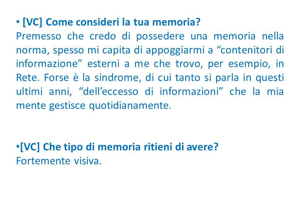[VC] Come consideri la tua memoria? Premesso che credo di possedere una memoria nella norma, spesso mi capita di appoggiarmi a contenitori di informaz