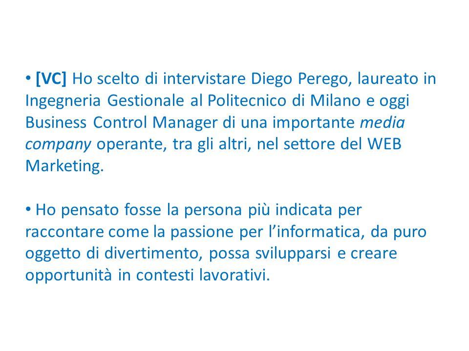 [VC] Ho scelto di intervistare Diego Perego, laureato in Ingegneria Gestionale al Politecnico di Milano e oggi Business Control Manager di una importa
