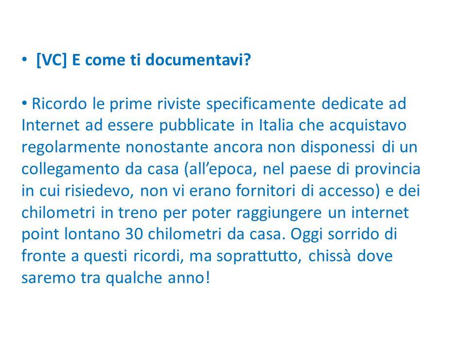 [VC] E come ti documentavi? Ricordo le prime riviste specificamente dedicate ad Internet ad essere pubblicate in Italia che acquistavo regolarmente no