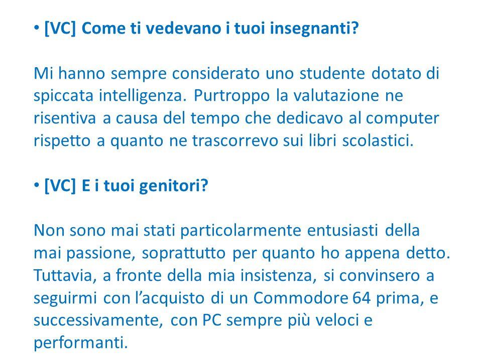 [VC] Come ti vedevano i tuoi insegnanti? Mi hanno sempre considerato uno studente dotato di spiccata intelligenza. Purtroppo la valutazione ne risenti