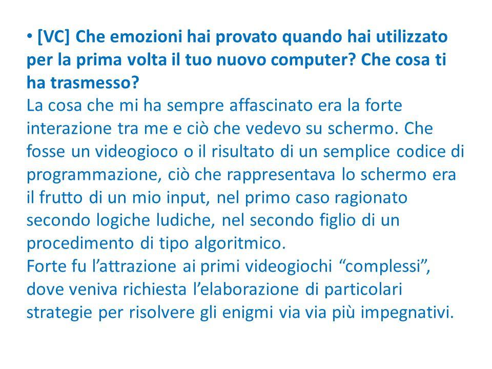 [VC] Che emozioni hai provato quando hai utilizzato per la prima volta il tuo nuovo computer? Che cosa ti ha trasmesso? La cosa che mi ha sempre affas