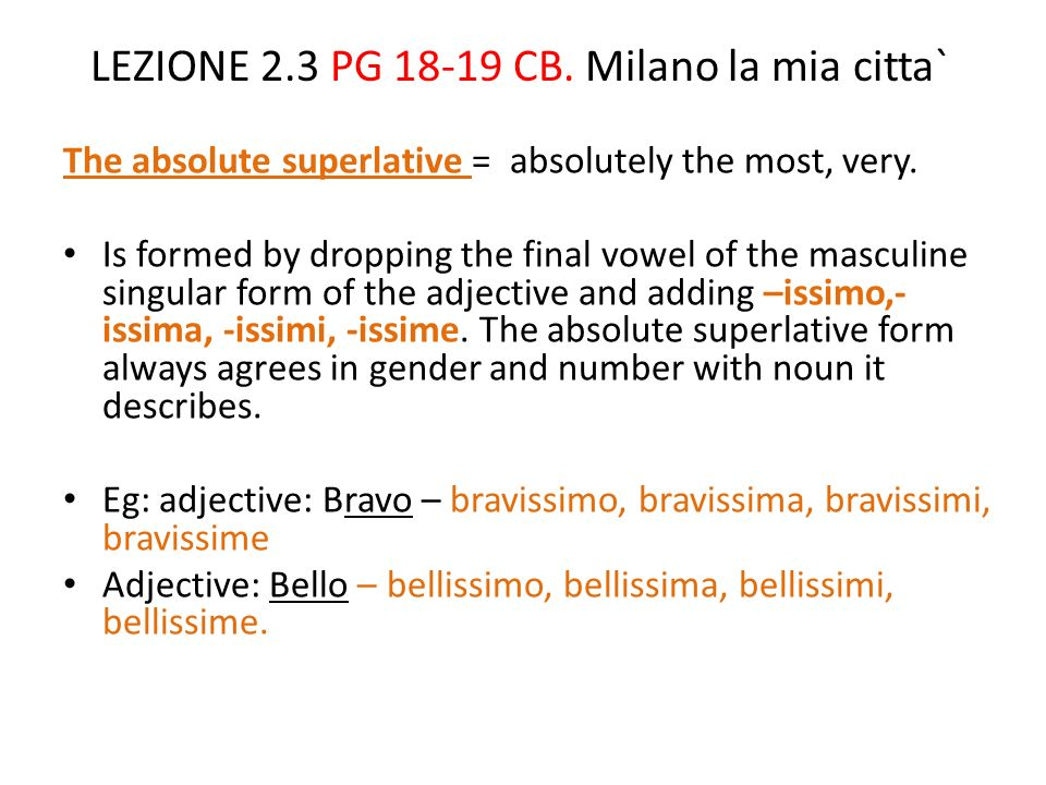 LEZIONE 2.3 PG 18-19 CB.Milano la mia citta` The absolute superlative = absolutely the most, very.
