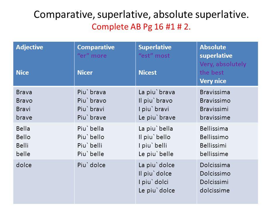 Comparative, superlative, absolute superlative.Complete AB Pg 16 #1 # 2.